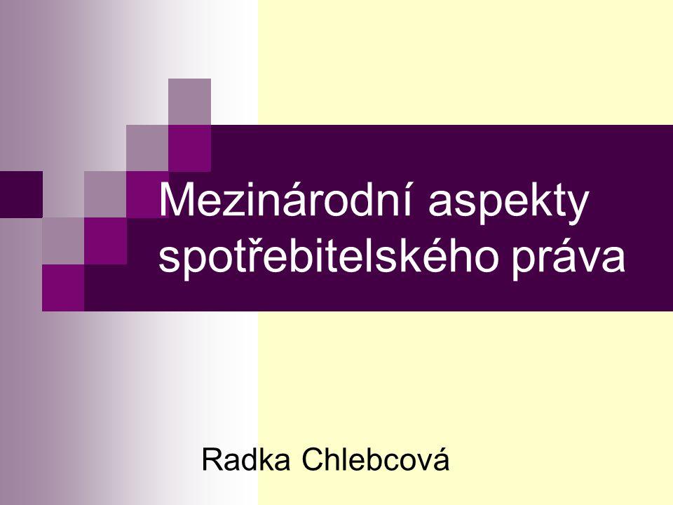 Mezinárodní aspekty spotřebitelského práva Radka Chlebcová