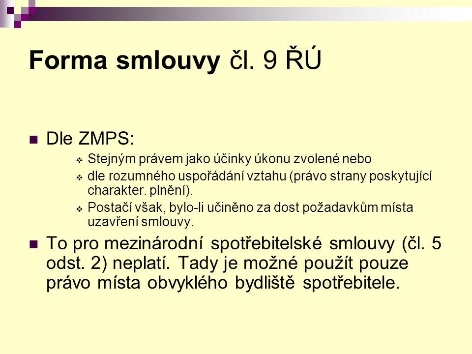 Forma smlouvy čl. 9 ŘÚ Dle ZMPS:  Stejným právem jako účinky úkonu zvolené nebo  dle rozumného uspořádání vztahu (právo strany poskytující charakter