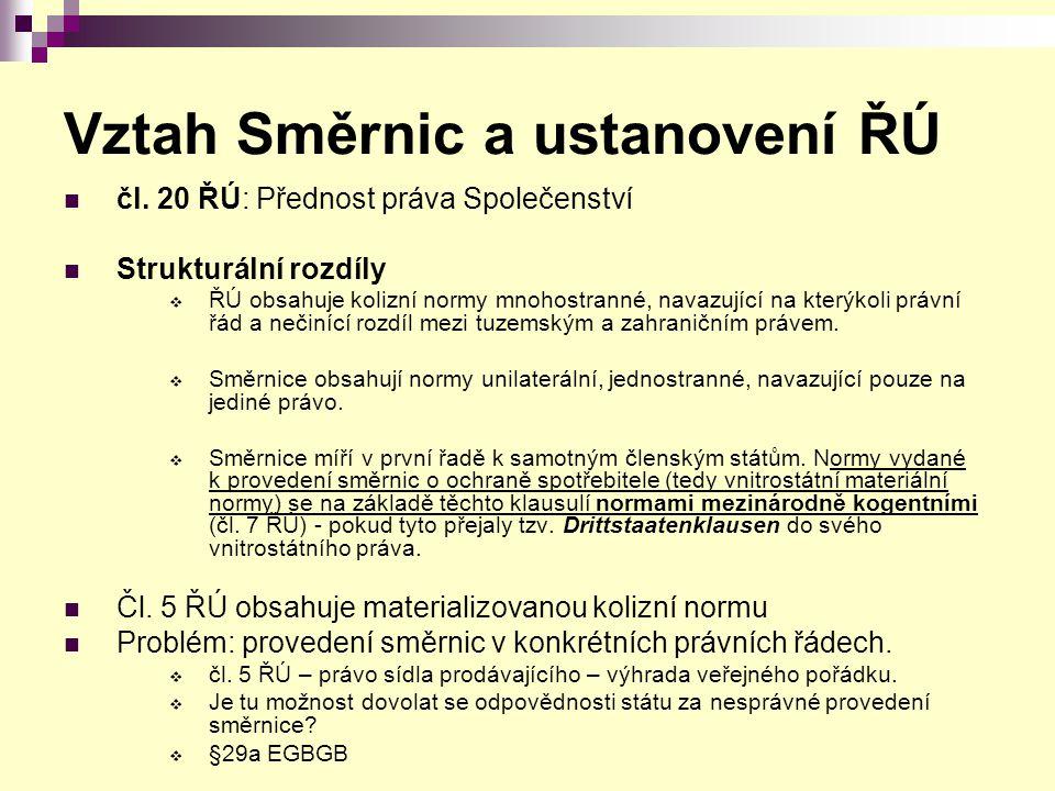 Vztah Směrnic a ustanovení ŘÚ čl. 20 ŘÚ: Přednost práva Společenství Strukturální rozdíly  ŘÚ obsahuje kolizní normy mnohostranné, navazující na kter
