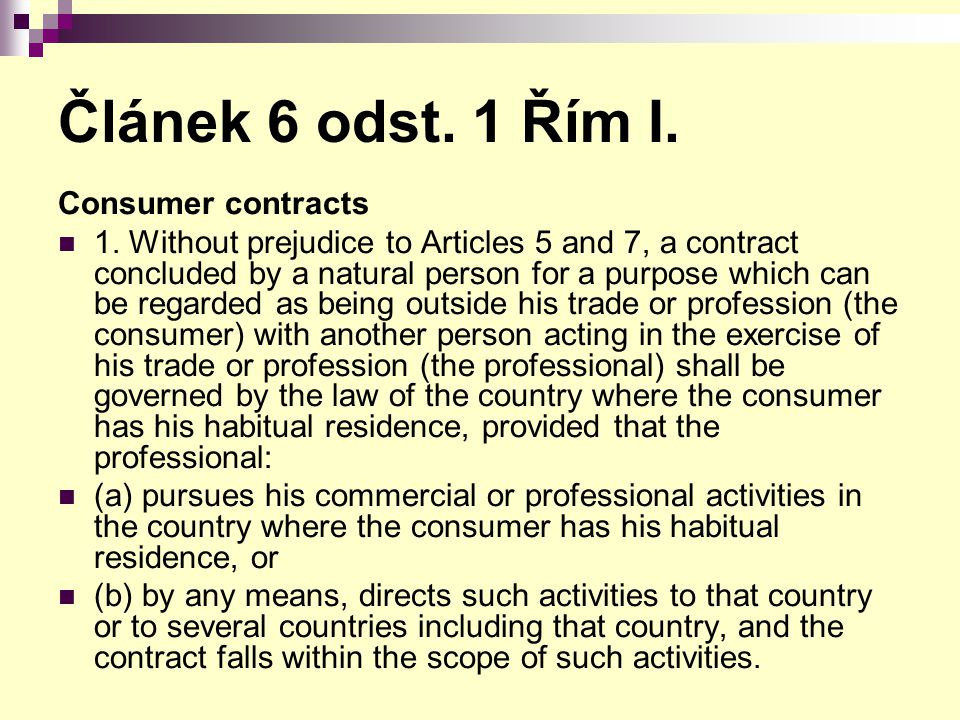 Článek 6 odst. 1 Řím I. Consumer contracts 1. Without prejudice to Articles 5 and 7, a contract concluded by a natural person for a purpose which can