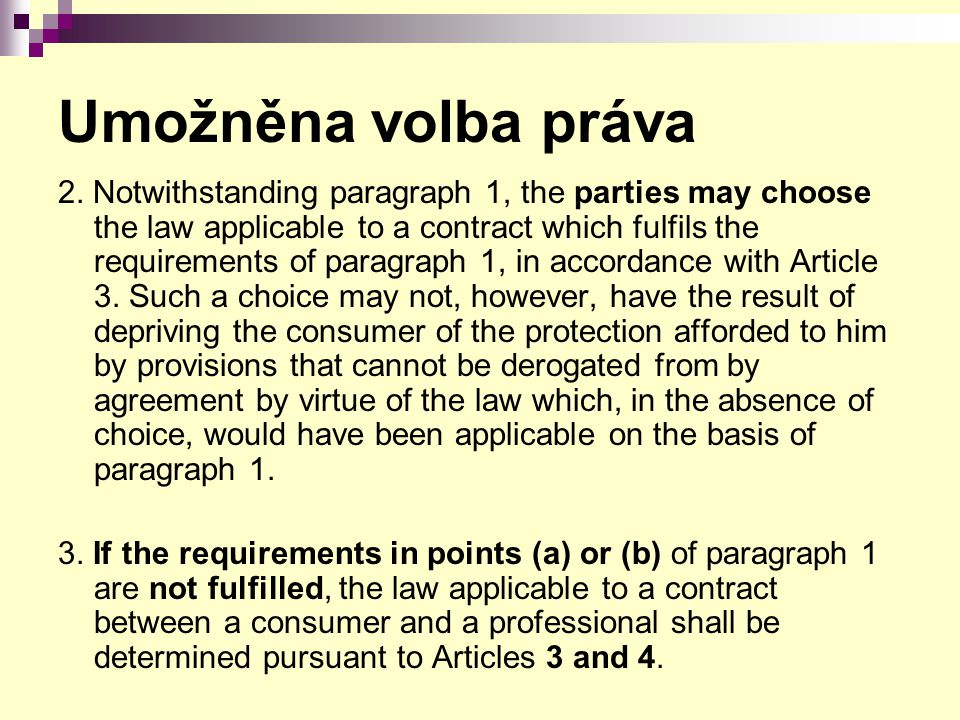 Umožněna volba práva 2. Notwithstanding paragraph 1, the parties may choose the law applicable to a contract which fulfils the requirements of paragra