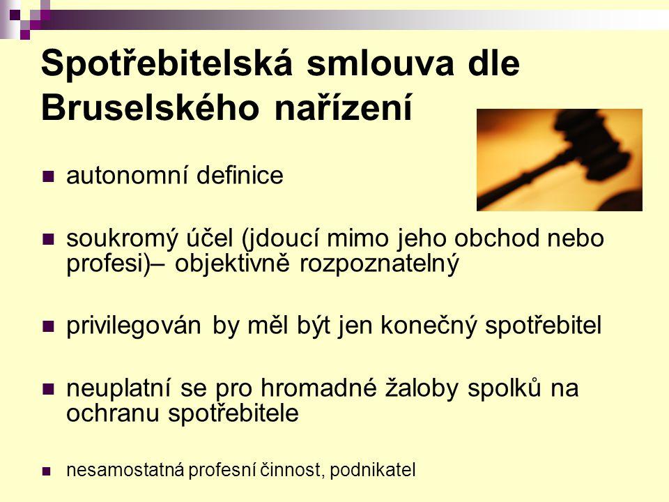 Spotřebitelská smlouva dle Bruselského nařízení autonomní definice soukromý účel (jdoucí mimo jeho obchod nebo profesi)– objektivně rozpoznatelný privilegován by měl být jen konečný spotřebitel neuplatní se pro hromadné žaloby spolků na ochranu spotřebitele nesamostatná profesní činnost, podnikatel