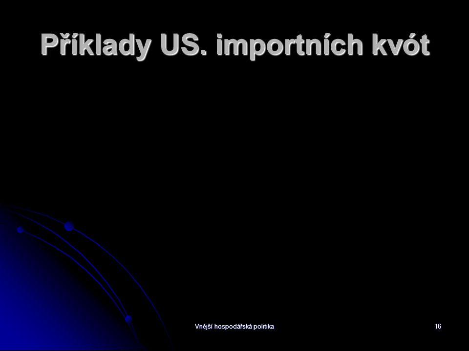 Vnější hospodářská politika16 Příklady US. importních kvót