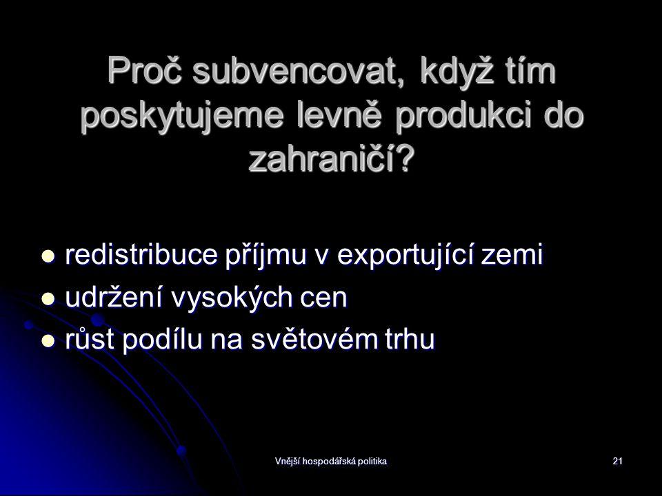 Vnější hospodářská politika21 Proč subvencovat, když tím poskytujeme levně produkci do zahraničí.