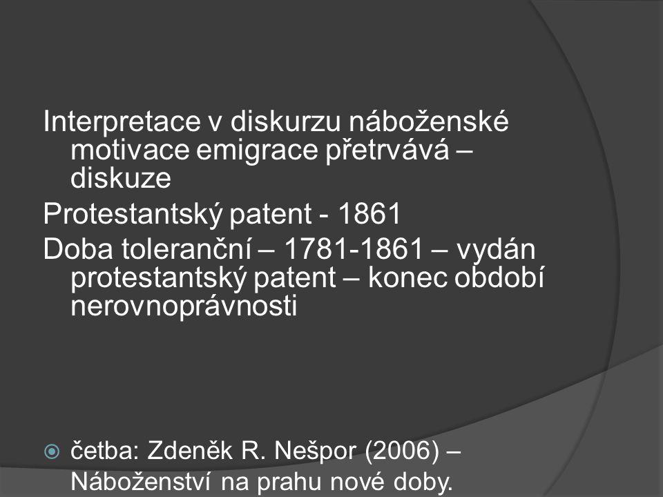 Interpretace v diskurzu náboženské motivace emigrace přetrvává – diskuze Protestantský patent - 1861 Doba toleranční – 1781-1861 – vydán protestantský patent – konec období nerovnoprávnosti  četba: Zdeněk R.