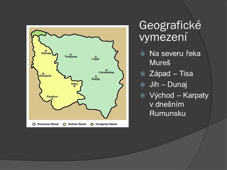 Geografické vymezení  Na severu řeka Mureš  Západ – Tisa  Jih – Dunaj  Východ – Karpaty v dnešním Rumunsku