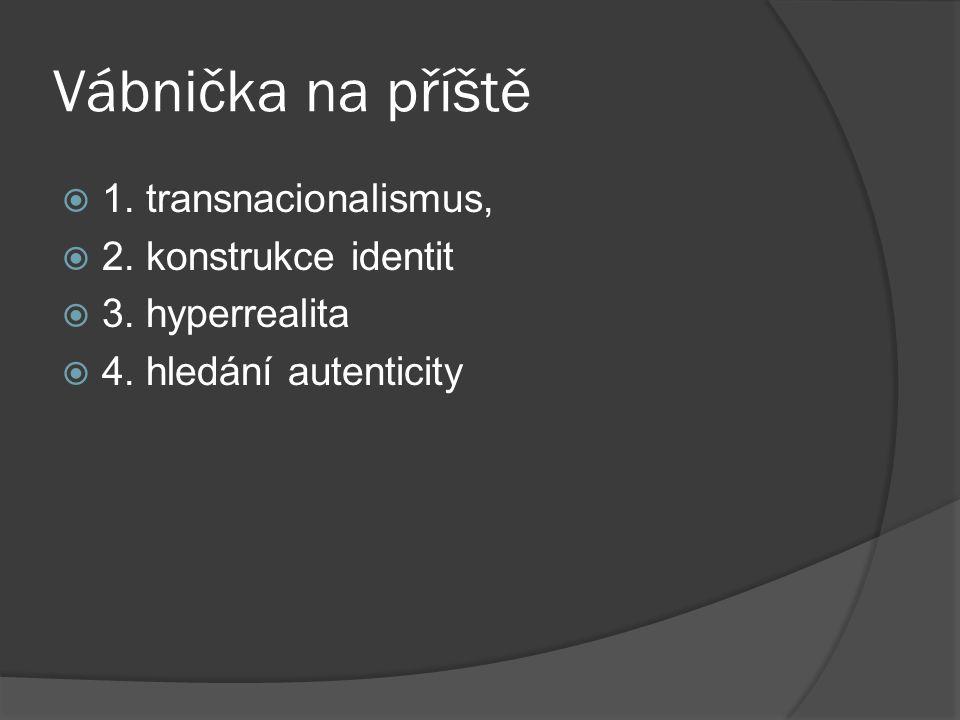 Vábnička na příště  1. transnacionalismus,  2. konstrukce identit  3.