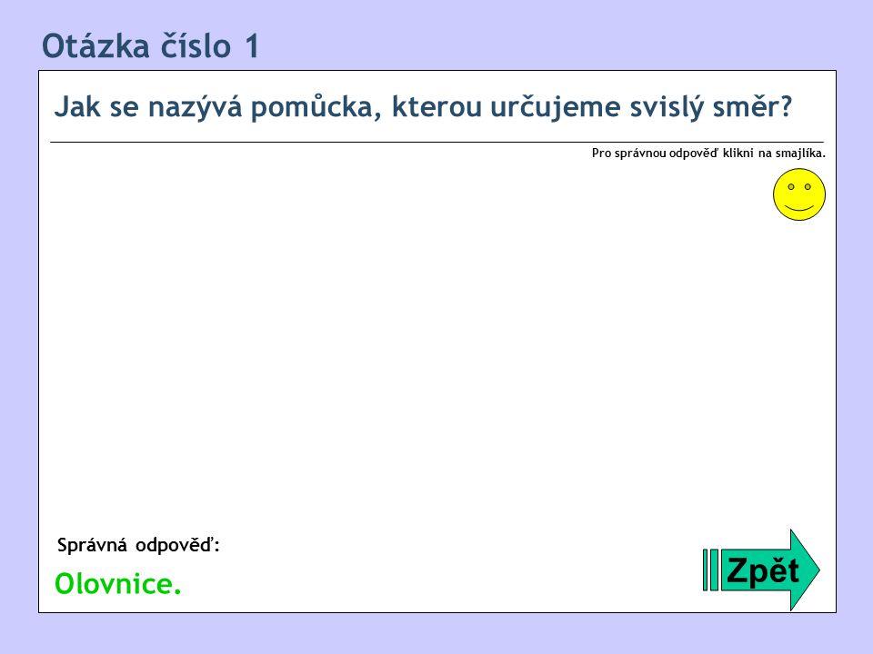 Otázka číslo 22 Rozhodni, zda je následující tvrzení pravdivé: Zpět Správná odpověď: Pro správnou odpověď klikni na smajlíka.