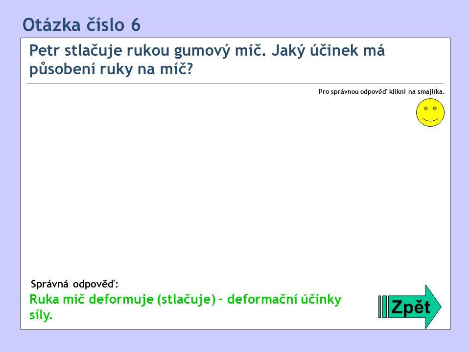 Otázka číslo 7 Rozhodni, zda je následující tvrzení pravdivé: Zpět Správná odpověď: Pro správnou odpověď klikni na smajlíka.