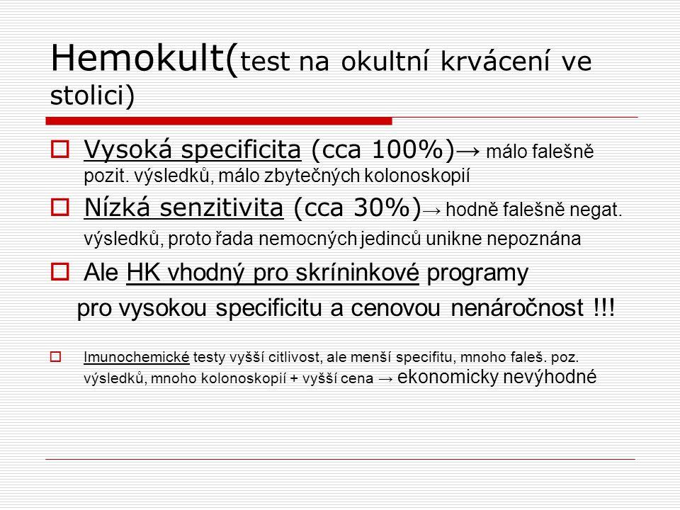 Hemokult( test na okultní krvácení ve stolici)  Vysoká specificita (cca 100%) → málo falešně pozit. výsledků, málo zbytečných kolonoskopií  Nízká se