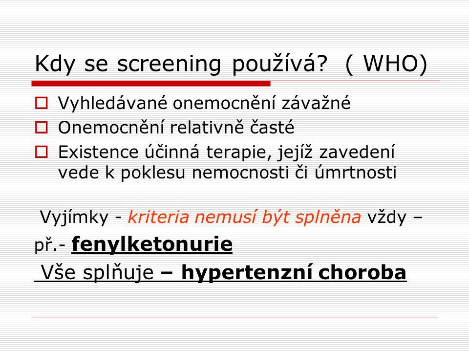 Kdy se screening používá? ( WHO)  Vyhledávané onemocnění závažné  Onemocnění relativně časté  Existence účinná terapie, jejíž zavedení vede k pokle