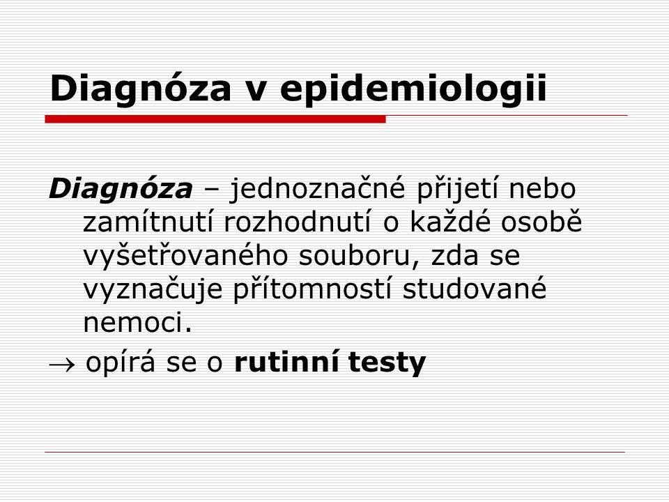 Diagnóza v epidemiologii Diagnóza – jednoznačné přijetí nebo zamítnutí rozhodnutí o každé osobě vyšetřovaného souboru, zda se vyznačuje přítomností st