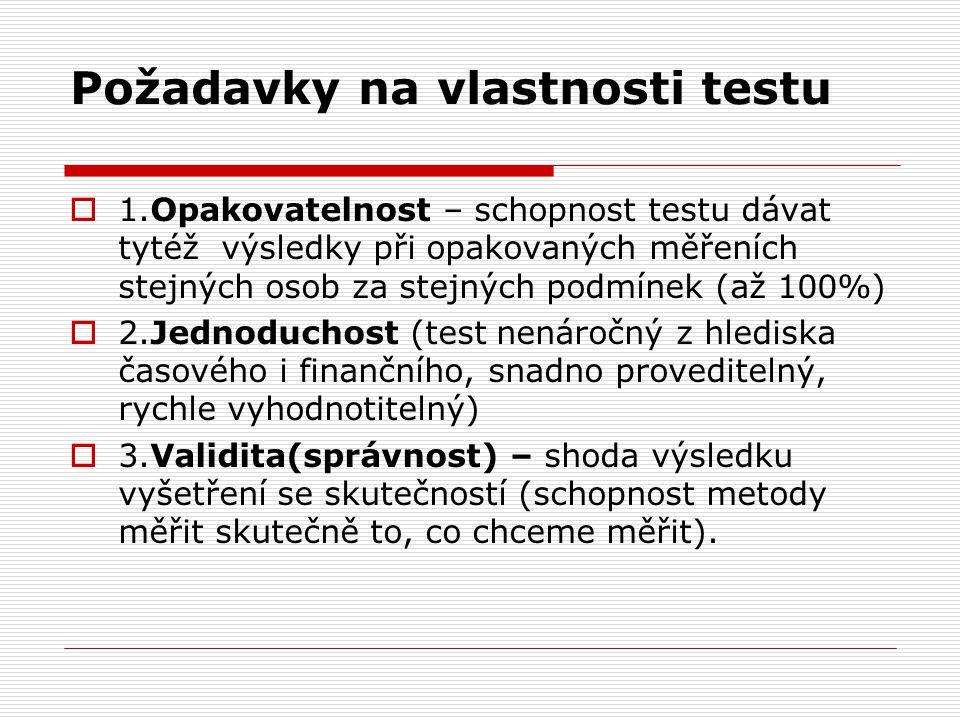Požadavky na vlastnosti testu  1.Opakovatelnost – schopnost testu dávat tytéž výsledky při opakovaných měřeních stejných osob za stejných podmínek (a