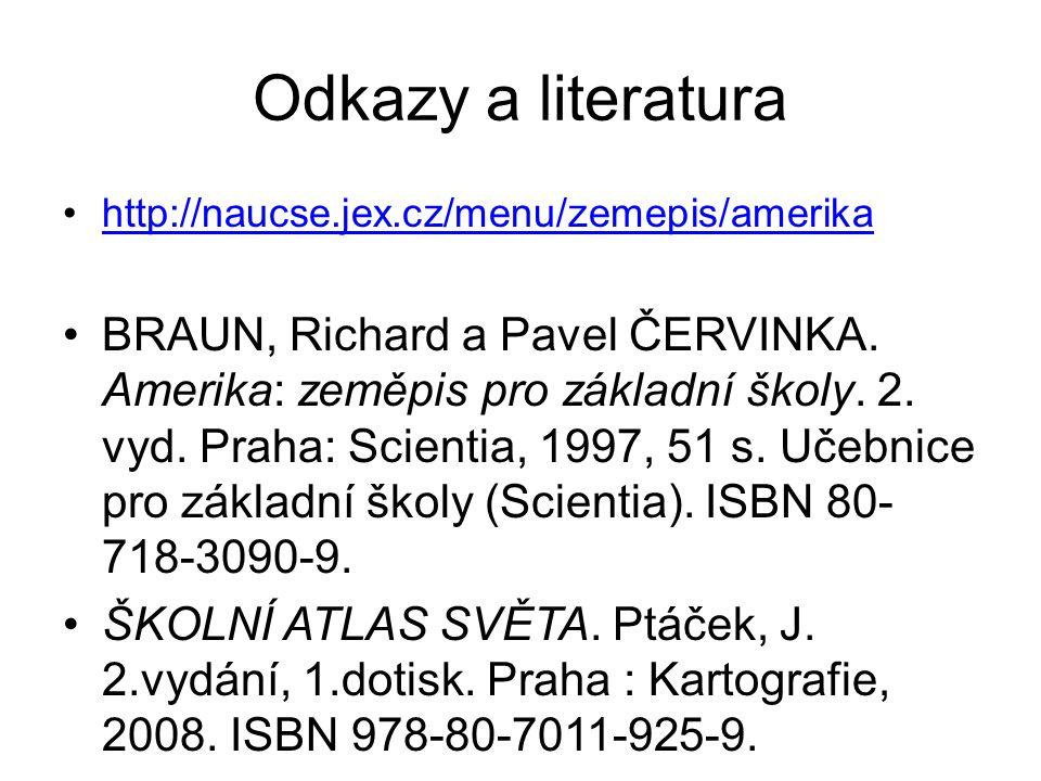 Odkazy a literatura http://naucse.jex.cz/menu/zemepis/amerika BRAUN, Richard a Pavel ČERVINKA. Amerika: zeměpis pro základní školy. 2. vyd. Praha: Sci