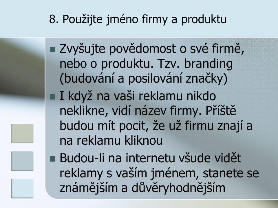 8. Použijte jméno firmy a produktu Zvyšujte povědomost o své firmě, nebo o produktu.