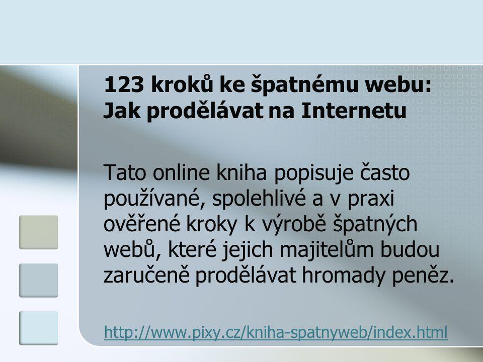 123 kroků ke špatnému webu: Jak prodělávat na Internetu Tato online kniha popisuje často používané, spolehlivé a v praxi ověřené kroky k výrobě špatných webů, které jejich majitelům budou zaručeně prodělávat hromady peněz.