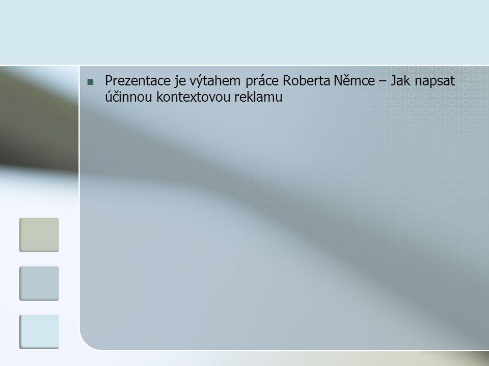 Prezentace je výtahem práce Roberta Němce – Jak napsat účinnou kontextovou reklamu