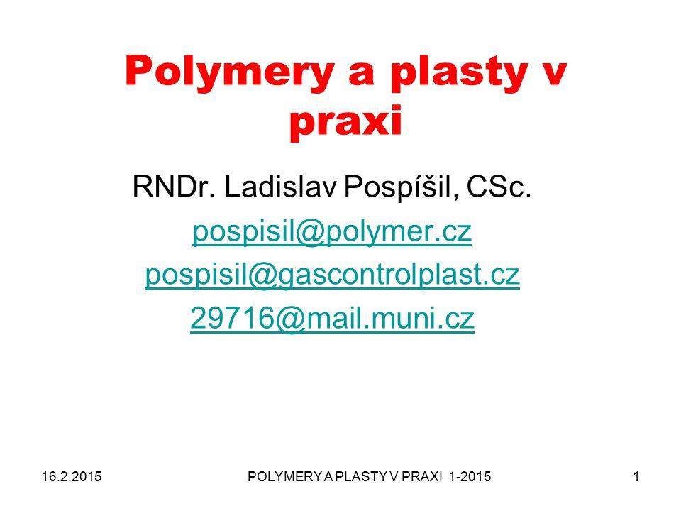 POLYMERY A PLASTY V PRAXI 1-2015 2 Kde pracuji POLYMER INSITUTE BRNO, BrnoGASCONTROPLAST, Havířov Čím se zabývám POLYMER INSITUTE BRNO Brno Materiálový výzkum, koncentráty pro zpracování termoplastů GASCONTROPLAST Havířov Technologický výzkum – výroba trubek a desek Kde a co učím VUT, FCH, Ústav chemie materiálů Recyklace a likvidace polymerního odpadu Navrhování výrobků z plastů MU, Fakulta přírodovědecká, obor chemie Recyklace plastů a pryží Polymery a plasty v praxi Přírodní polymery Cvičení z chemie polymerů