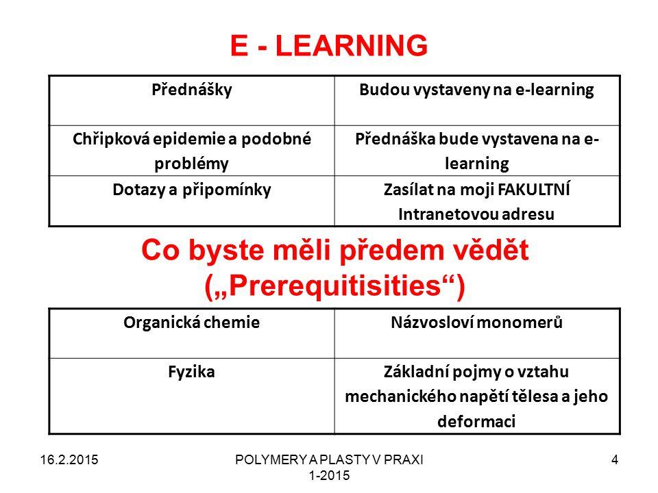 POLYMERY A PLASTY V PRAXI 1-2015 4 E - LEARNING PřednáškyBudou vystaveny na e-learning Chřipková epidemie a podobné problémy Přednáška bude vystavena