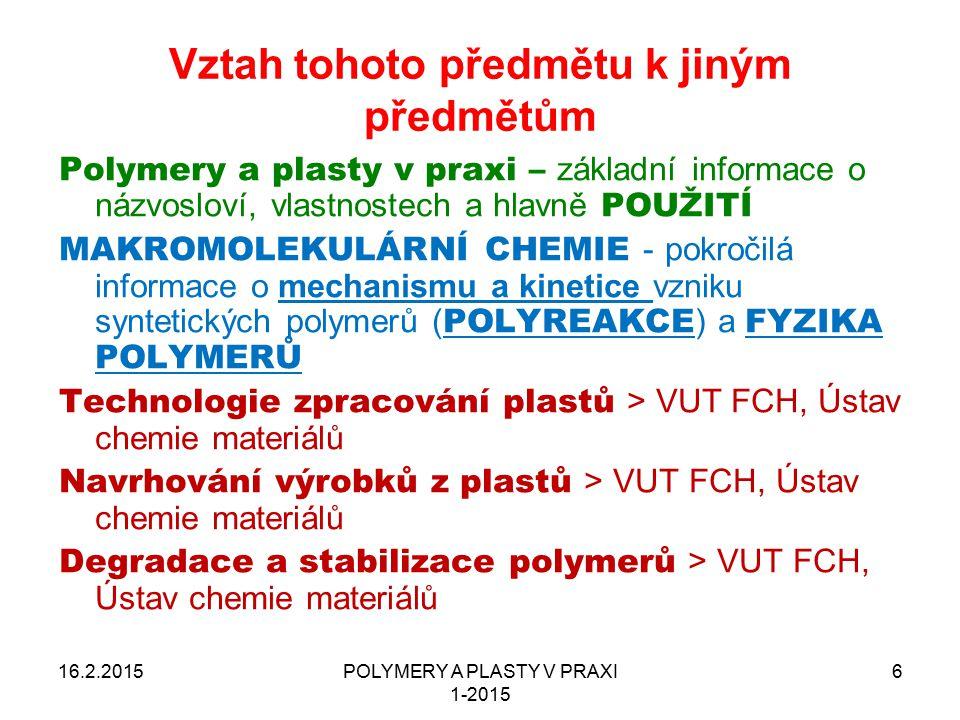 POLYMERY A PLASTY V PRAXI 1-2015 6 Vztah tohoto předmětu k jiným předmětům Polymery a plasty v praxi – základní informace o názvosloví, vlastnostech a