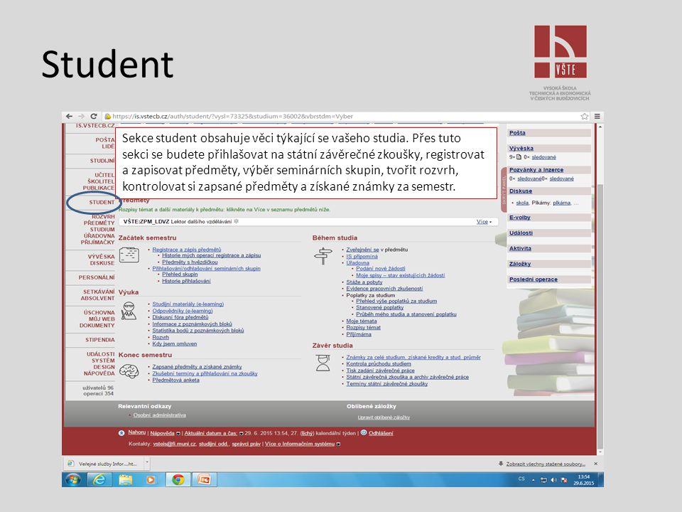 Student Sekce student obsahuje věci týkající se vašeho studia. Přes tuto sekci se budete přihlašovat na státní závěrečné zkoušky, registrovat a zapiso