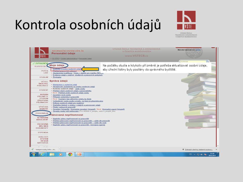 Kontrola osobních údajů Na počátku studia a kdykoliv při změně je potřeba aktualizovat osobní údaje, aby úřední listiny byly posílány do správného byd