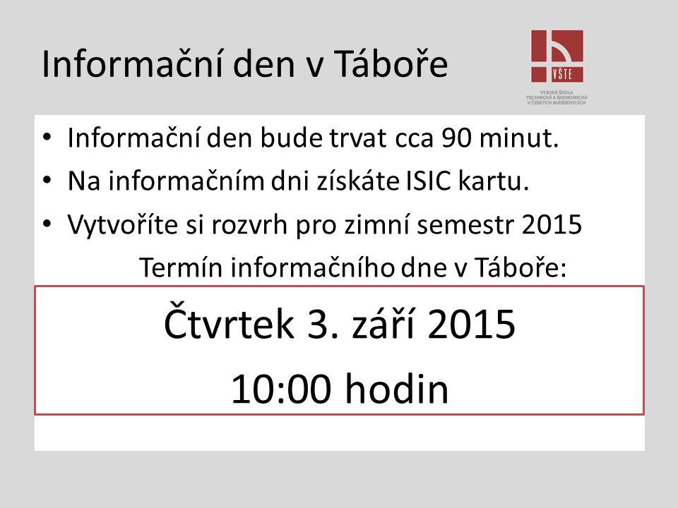 Informační den v Táboře Informační den bude trvat cca 90 minut. Na informačním dni získáte ISIC kartu. Vytvoříte si rozvrh pro zimní semestr 2015 Term