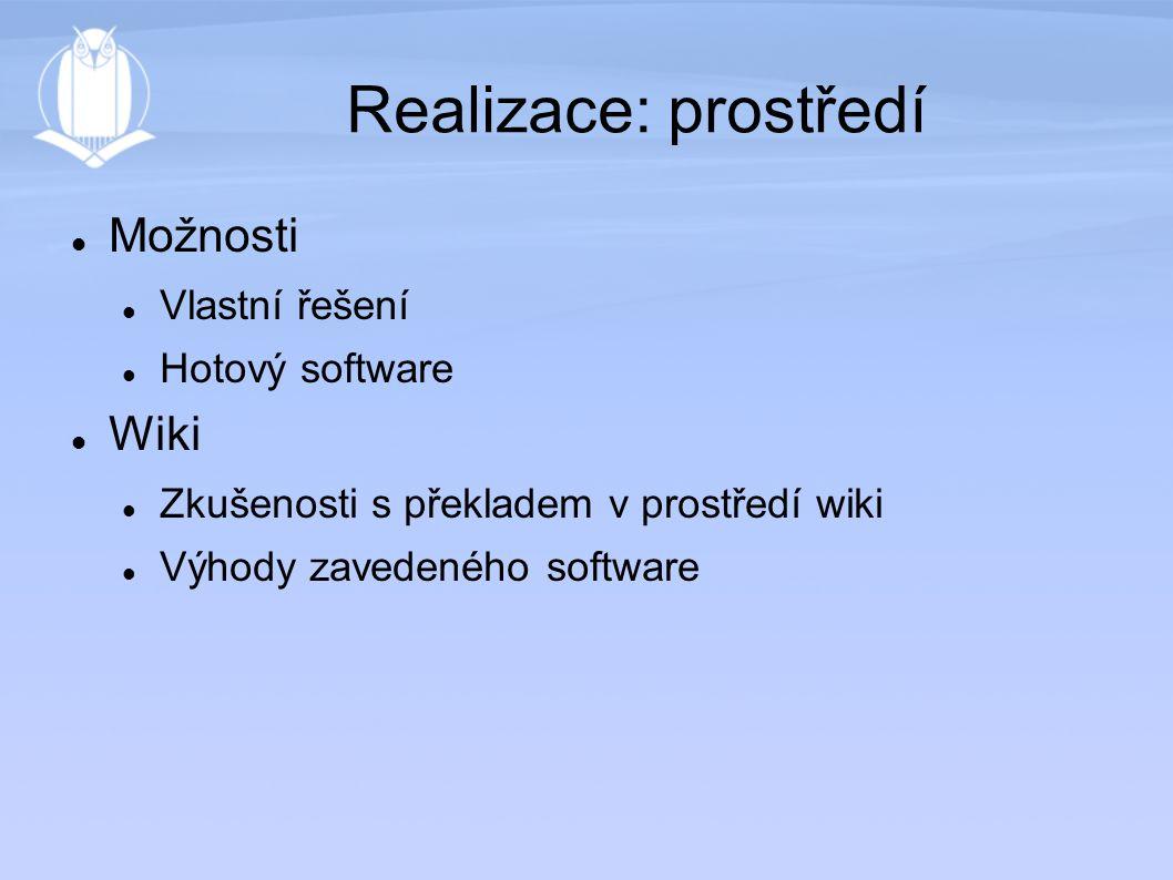 Realizace: prostředí Možnosti Vlastní řešení Hotový software Wiki Zkušenosti s překladem v prostředí wiki Výhody zavedeného software