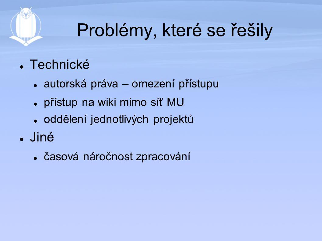 Problémy, které se řešily Technické autorská práva – omezení přístupu přístup na wiki mimo síť MU oddělení jednotlivých projektů Jiné časová náročnost zpracování