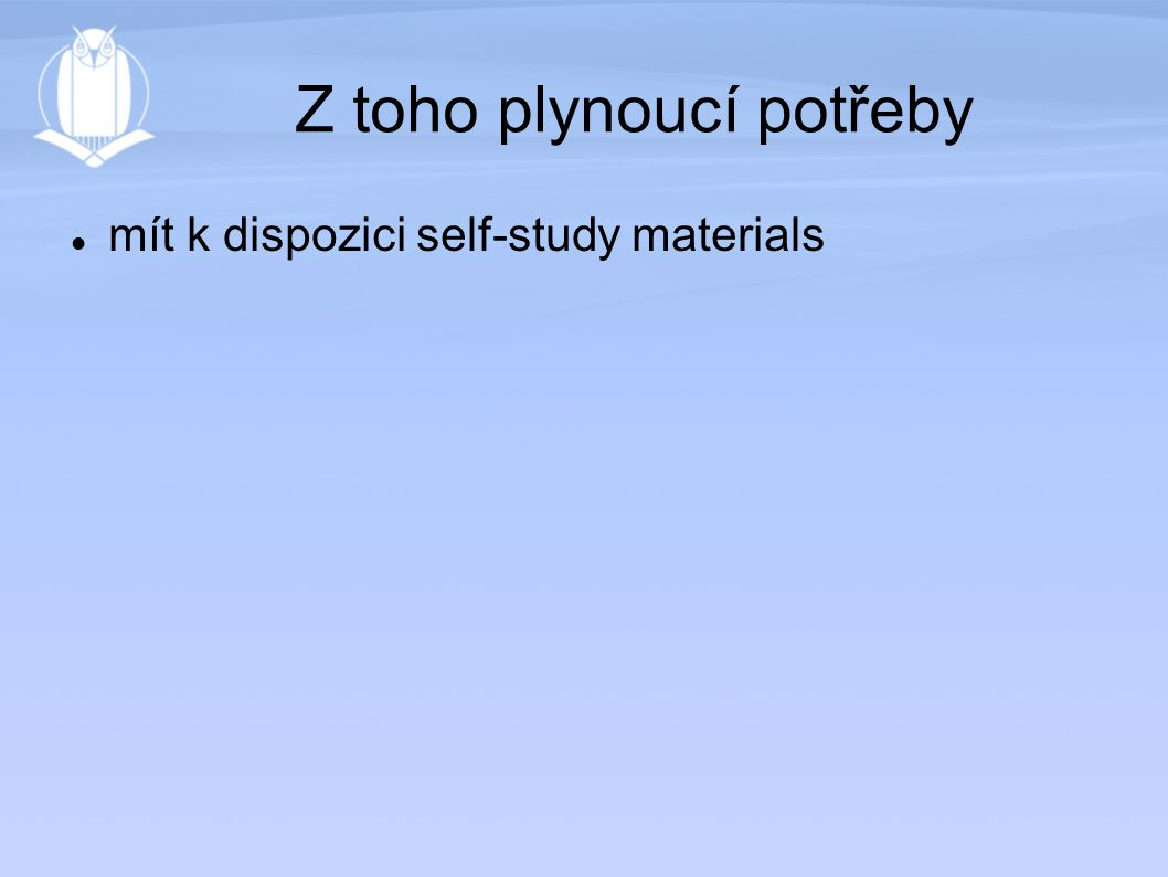 Z toho plynoucí potřeby mít k dispozici self-study materials