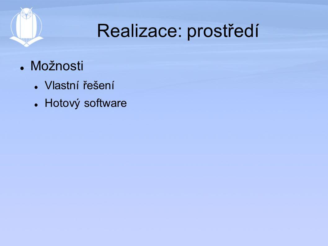 Realizace: prostředí Možnosti Vlastní řešení Hotový software