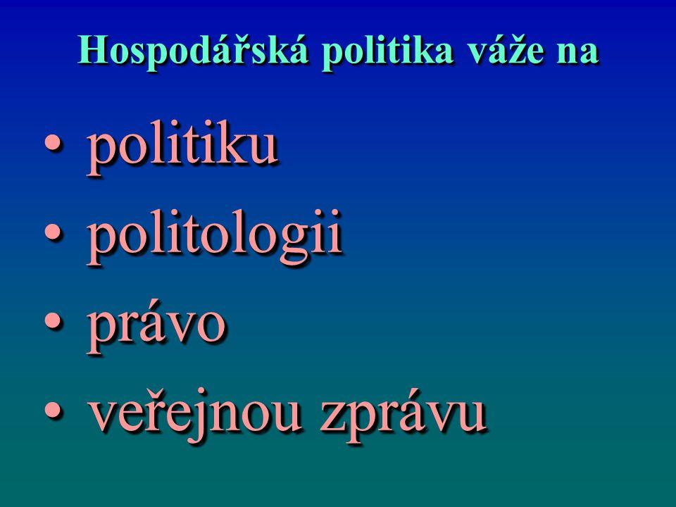 Hospodářská politika váže na politikupolitiku politologiipolitologii právoprávo veřejnou zprávuveřejnou zprávu politikupolitiku politologiipolitologii