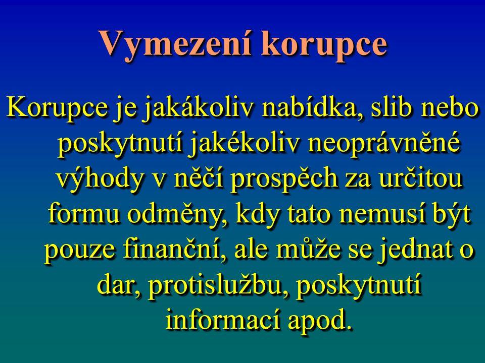 Vymezení korupce Korupce je jakákoliv nabídka, slib nebo poskytnutí jakékoliv neoprávněné výhody v něčí prospěch za určitou formu odměny, kdy tato nem