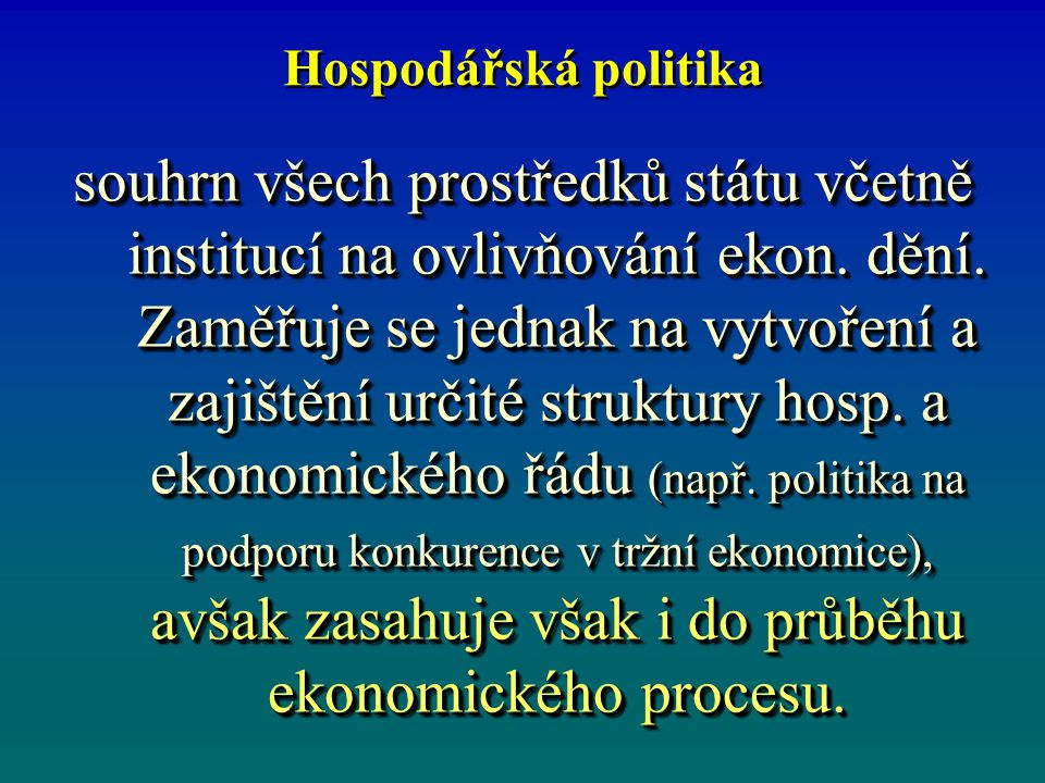 Hospodářská politika souhrn všech prostředků státu včetně institucí na ovlivňování ekon.