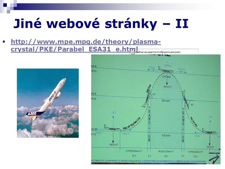 Jiné webové stránky – II  http://www.mpe.mpg.de/theory/plasma- crystal/PKE/Parabel_ESA31_e.html http://www.mpe.mpg.de/theory/plasma- crystal/PKE/Para