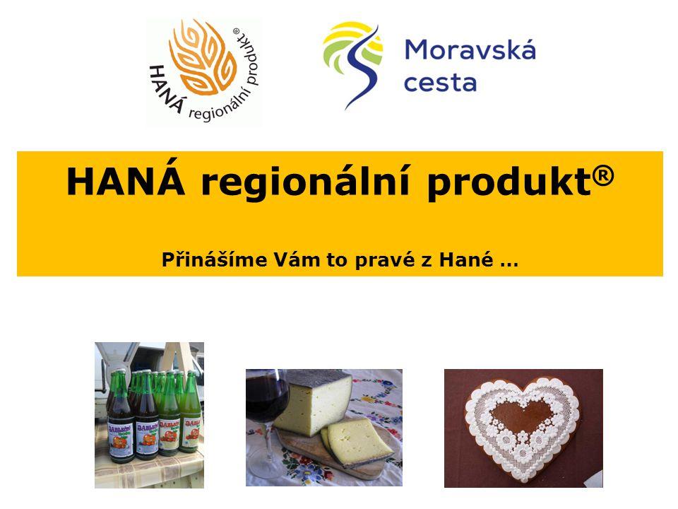 HANÁ regionální produkt ® Přinášíme Vám to pravé z Hané …