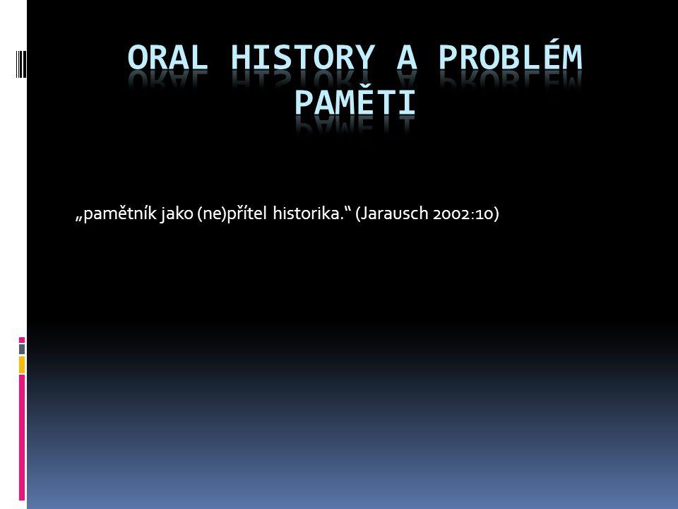 """""""pamětník jako (ne)přítel historika."""" (Jarausch 2002:10)"""