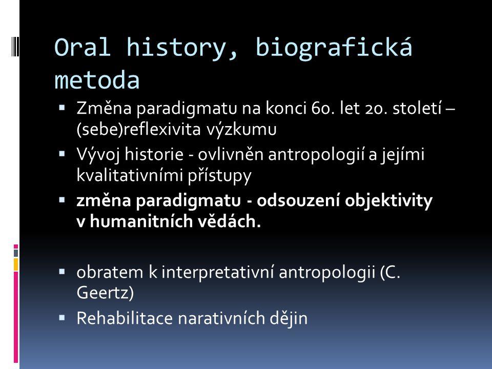 Oral history, biografická metoda  Změna paradigmatu na konci 60. let 20. století – (sebe)reflexivita výzkumu  Vývoj historie - ovlivněn antropologií