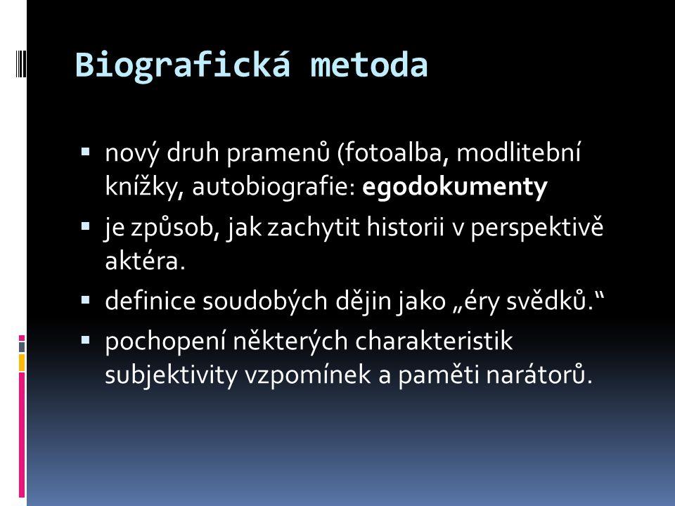 Biografická metoda  nový druh pramenů (fotoalba, modlitební knížky, autobiografie: egodokumenty  je způsob, jak zachytit historii v perspektivě akté