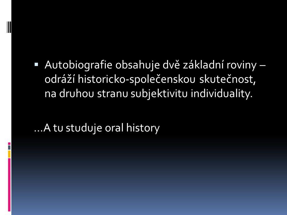  Autobiografie obsahuje dvě základní roviny – odráží historicko-společenskou skutečnost, na druhou stranu subjektivitu individuality. …A tu studuje o