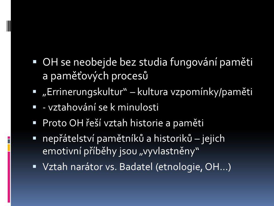 """ OH se neobejde bez studia fungování paměti a paměťových procesů  """"Errinerungskultur"""" – kultura vzpomínky/paměti  - vztahování se k minulosti  Pro"""