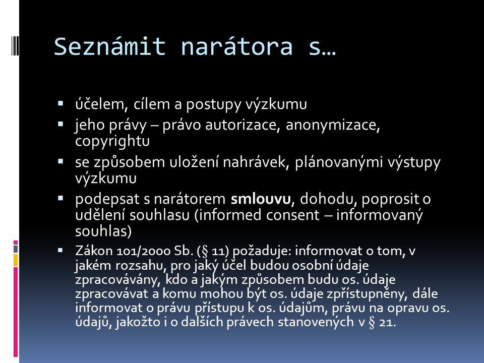Seznámit narátora s…  účelem, cílem a postupy výzkumu  jeho právy – právo autorizace, anonymizace, copyrightu  se způsobem uložení nahrávek, plánov