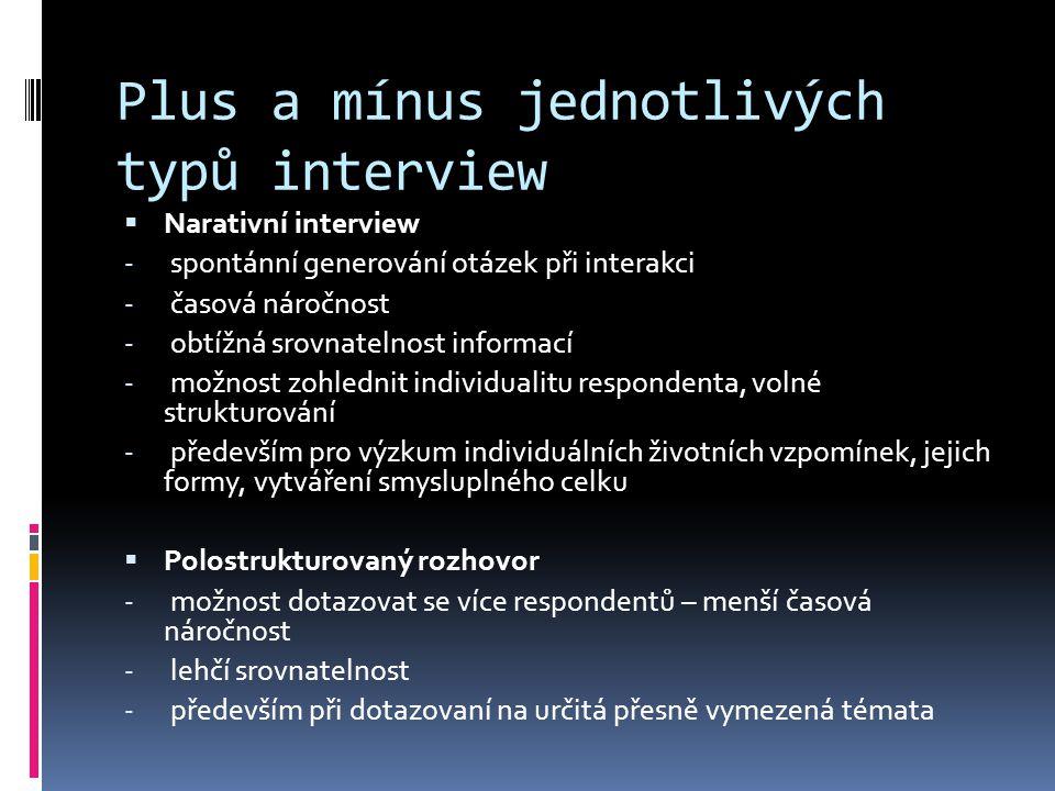 Plus a mínus jednotlivých typů interview  Narativní interview - spontánní generování otázek při interakci - časová náročnost - obtížná srovnatelnost