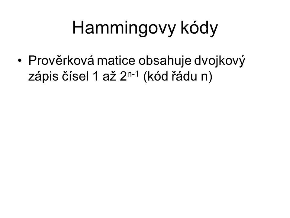 Hammingovy kódy Prověrková matice obsahuje dvojkový zápis čísel 1 až 2 n-1 (kód řádu n)