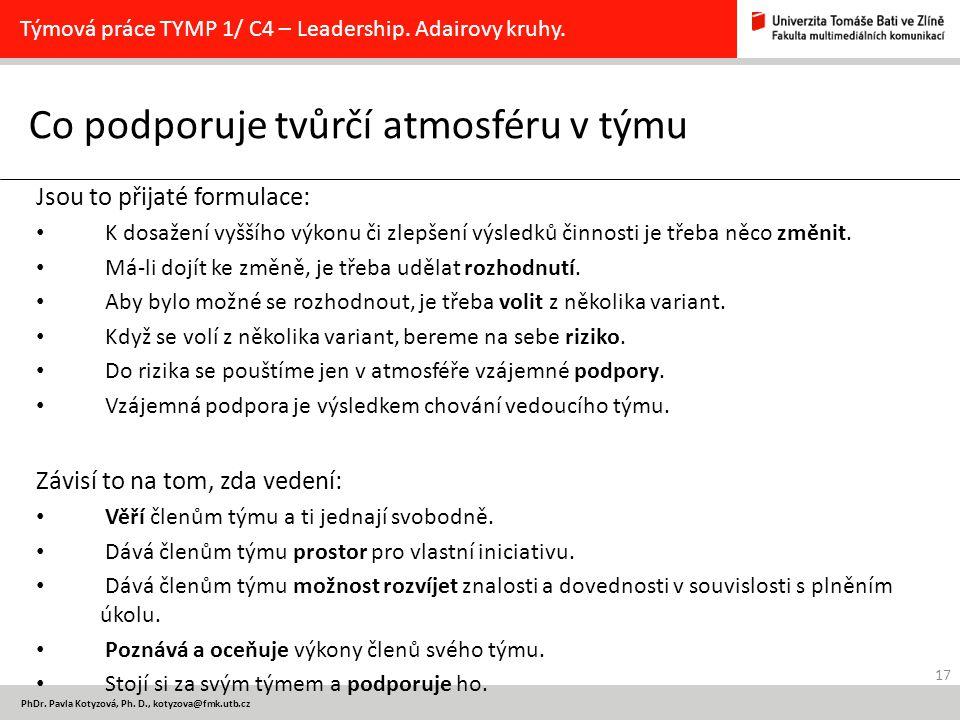 17 PhDr. Pavla Kotyzová, Ph. D., kotyzova@fmk.utb.cz Co podporuje tvůrčí atmosféru v týmu Týmová práce TYMP 1/ C4 – Leadership. Adairovy kruhy. Jsou t