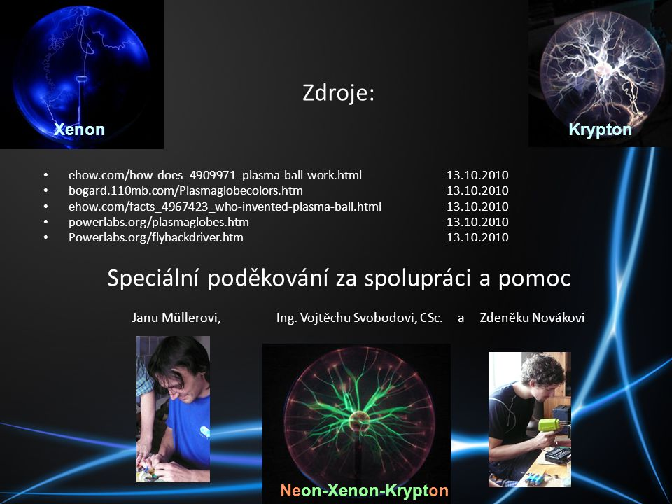 Zdroje: ehow.com/how-does_4909971_plasma-ball-work.html 13.10.2010 bogard.110mb.com/Plasmaglobecolors.htm13.10.2010 ehow.com/facts_4967423_who-invente