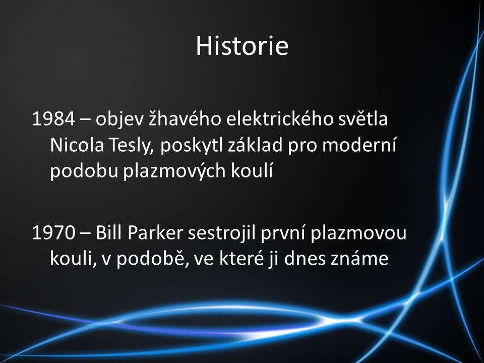 Historie 1984 – objev žhavého elektrického světla Nicola Tesly, poskytl základ pro moderní podobu plazmových koulí 1970 – Bill Parker sestrojil první