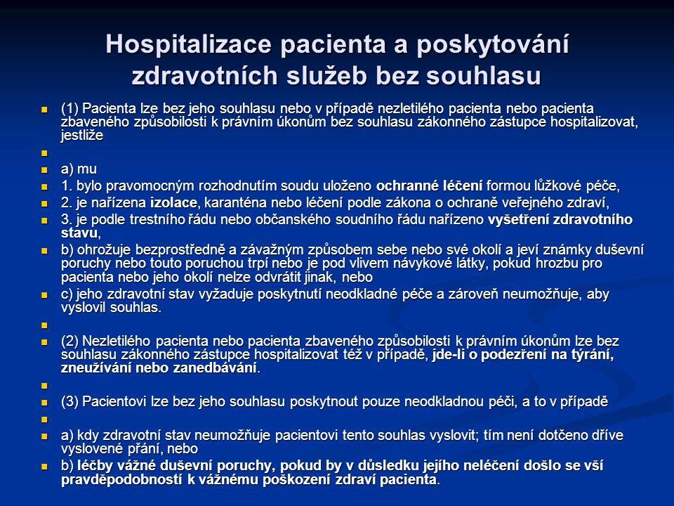 Hospitalizace pacienta a poskytování zdravotních služeb bez souhlasu (1) Pacienta lze bez jeho souhlasu nebo v případě nezletilého pacienta nebo pacienta zbaveného způsobilosti k právním úkonům bez souhlasu zákonného zástupce hospitalizovat, jestliže (1) Pacienta lze bez jeho souhlasu nebo v případě nezletilého pacienta nebo pacienta zbaveného způsobilosti k právním úkonům bez souhlasu zákonného zástupce hospitalizovat, jestliže a) mu a) mu 1.