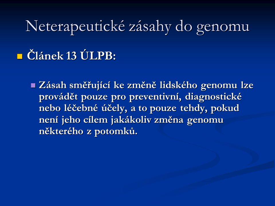 Neterapeutické zásahy do genomu Článek 13 ÚLPB: Článek 13 ÚLPB: Zásah směřující ke změně lidského genomu lze provádět pouze pro preventivní, diagnostické nebo léčebné účely, a to pouze tehdy, pokud není jeho cílem jakákoliv změna genomu některého z potomků.