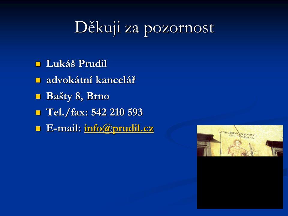 Děkuji za pozornost Lukáš Prudil Lukáš Prudil advokátní kancelář advokátní kancelář Bašty 8, Brno Bašty 8, Brno Tel./fax: 542 210 593 Tel./fax: 542 210 593 E-mail: info@prudil.cz E-mail: info@prudil.czinfo@prudil.cz